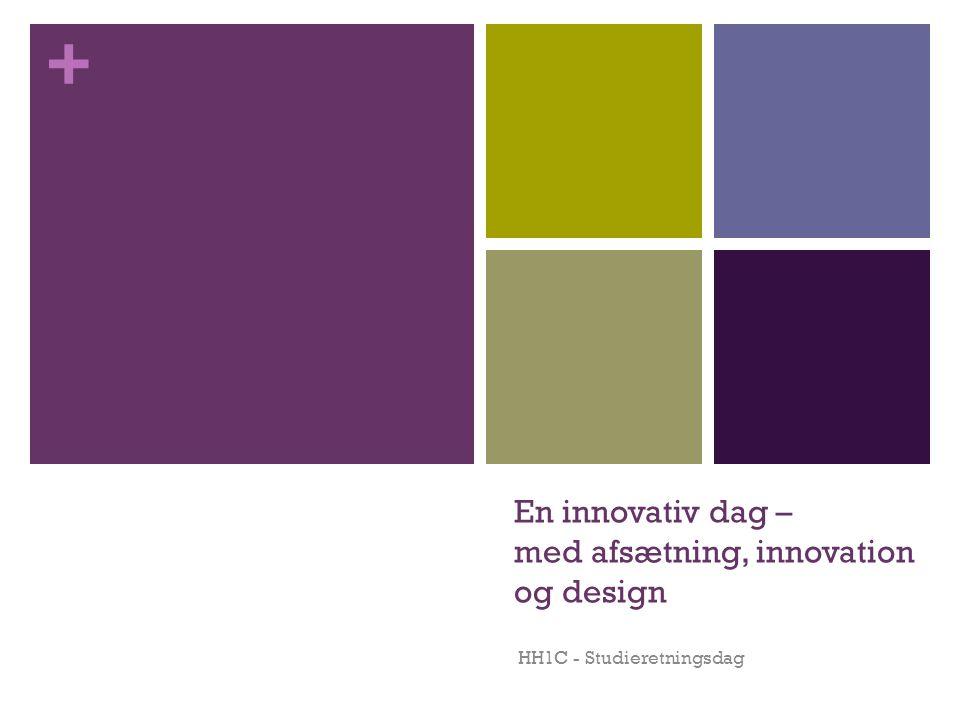 + En innovativ dag – med afsætning, innovation og design HH1C - Studieretningsdag