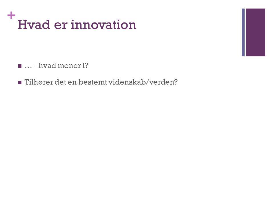 + Hvad er innovation … - hvad mener I Tilhører det en bestemt videnskab/verden