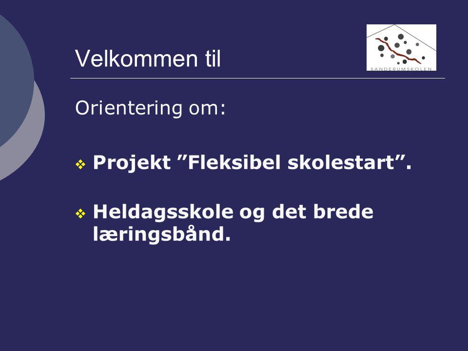 Velkommen til Orientering om:  Projekt Fleksibel skolestart .