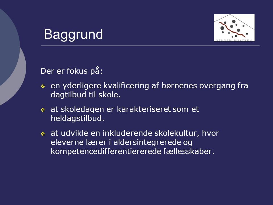 Baggrund Der er fokus på:  en yderligere kvalificering af børnenes overgang fra dagtilbud til skole.