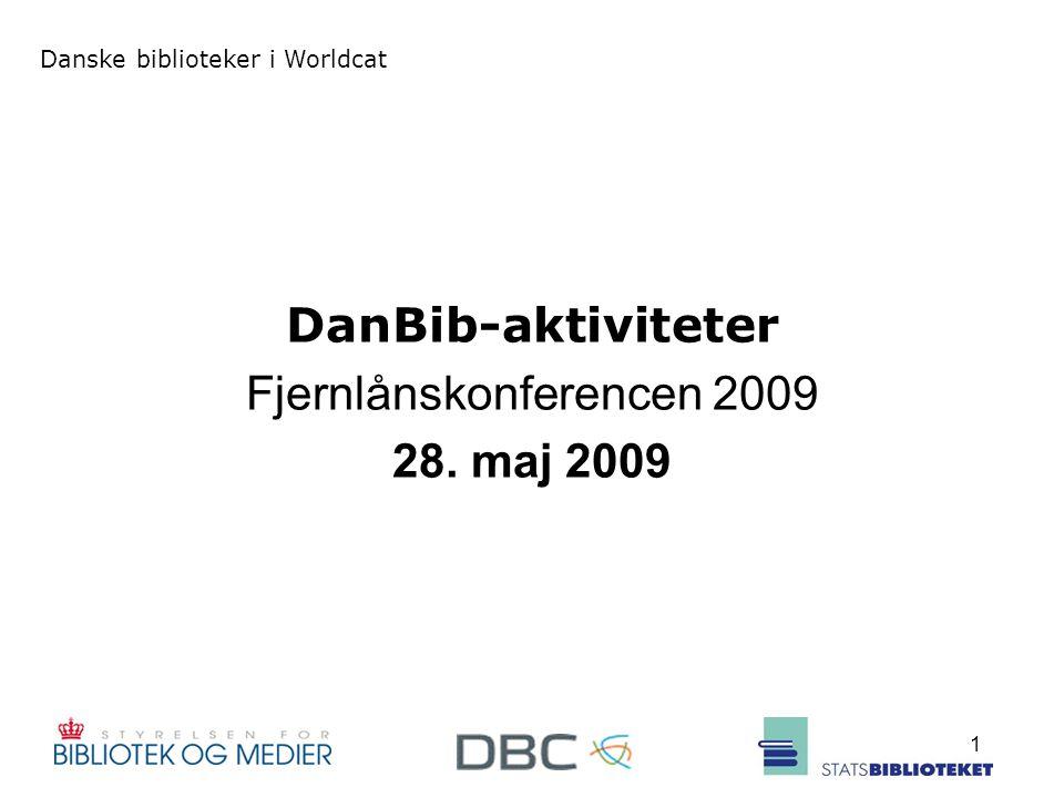 Danske biblioteker i Worldcat 1 DanBib-aktiviteter Fjernlånskonferencen 2009 28. maj 2009