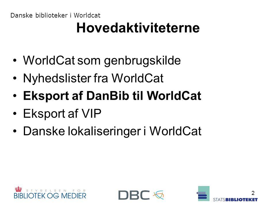 Danske biblioteker i Worldcat 2 Hovedaktiviteterne WorldCat som genbrugskilde Nyhedslister fra WorldCat Eksport af DanBib til WorldCat Eksport af VIP Danske lokaliseringer i WorldCat