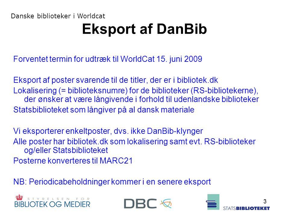 Danske biblioteker i Worldcat 3 Eksport af DanBib Forventet termin for udtræk til WorldCat 15.