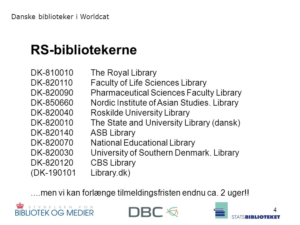 Danske biblioteker i Worldcat 4 RS-bibliotekerne DK-810010The Royal Library DK-820110Faculty of Life Sciences Library DK-820090Pharmaceutical Sciences Faculty Library DK-850660Nordic Institute of Asian Studies.