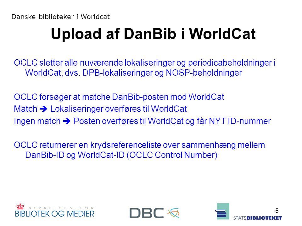 Danske biblioteker i Worldcat 5 Upload af DanBib i WorldCat OCLC sletter alle nuværende lokaliseringer og periodicabeholdninger i WorldCat, dvs.