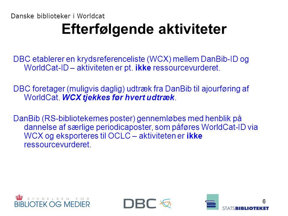 Danske biblioteker i Worldcat 6 Efterfølgende aktiviteter DBC etablerer en krydsreferenceliste (WCX) mellem DanBib-ID og WorldCat-ID – aktiviteten er pt.