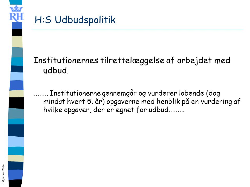 FM januar 2004 H:S Udbudspolitik Institutionernes tilrettelæggelse af arbejdet med udbud.........