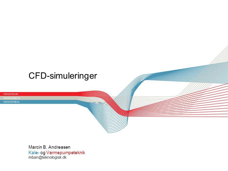 Overskrift CFD-simuleringer Marcin B. Andreasen Køle- og Varmepumpeteknik mban@teknologisk.dk
