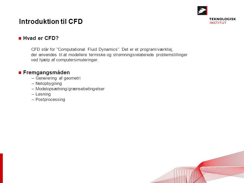 Introduktion til CFD n Hvad er CFD. CFD står for Computational Fluid Dynamics .