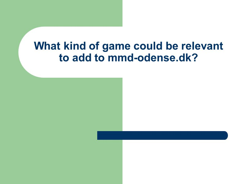 What kind of game could be relevant to add to mmd-odense.dk