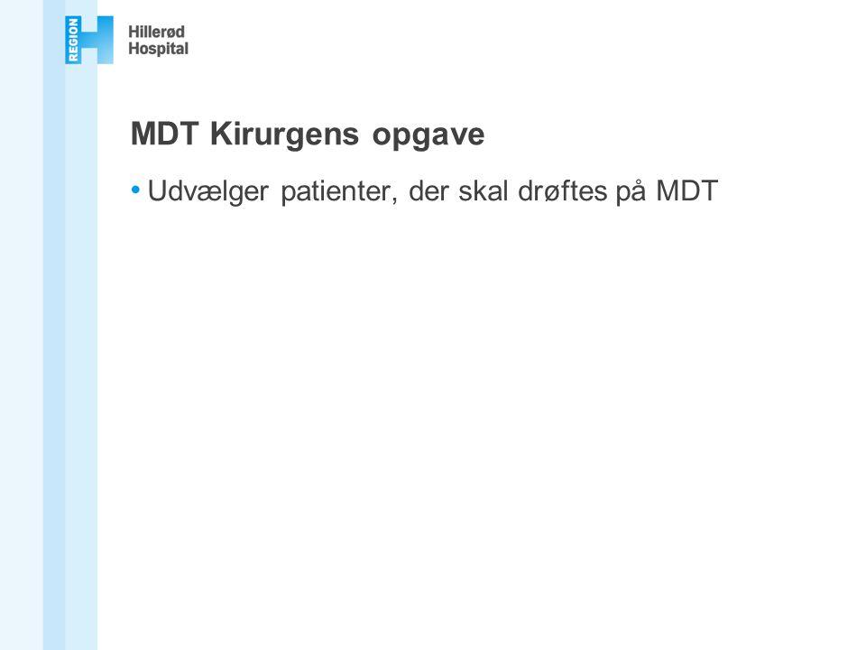 MDT Kirurgens opgave Udvælger patienter, der skal drøftes på MDT