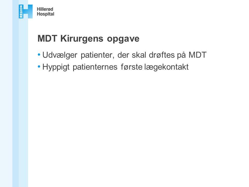 MDT Kirurgens opgave Udvælger patienter, der skal drøftes på MDT Hyppigt patienternes første lægekontakt
