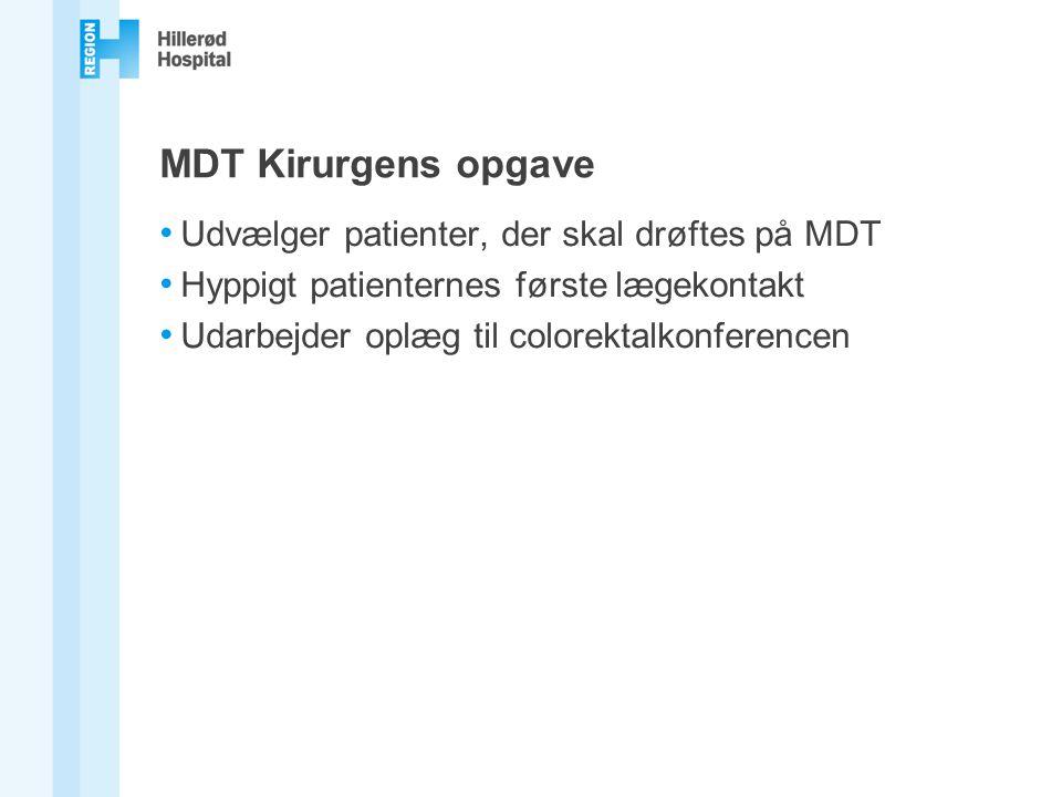 MDT Kirurgens opgave Udvælger patienter, der skal drøftes på MDT Hyppigt patienternes første lægekontakt Udarbejder oplæg til colorektalkonferencen