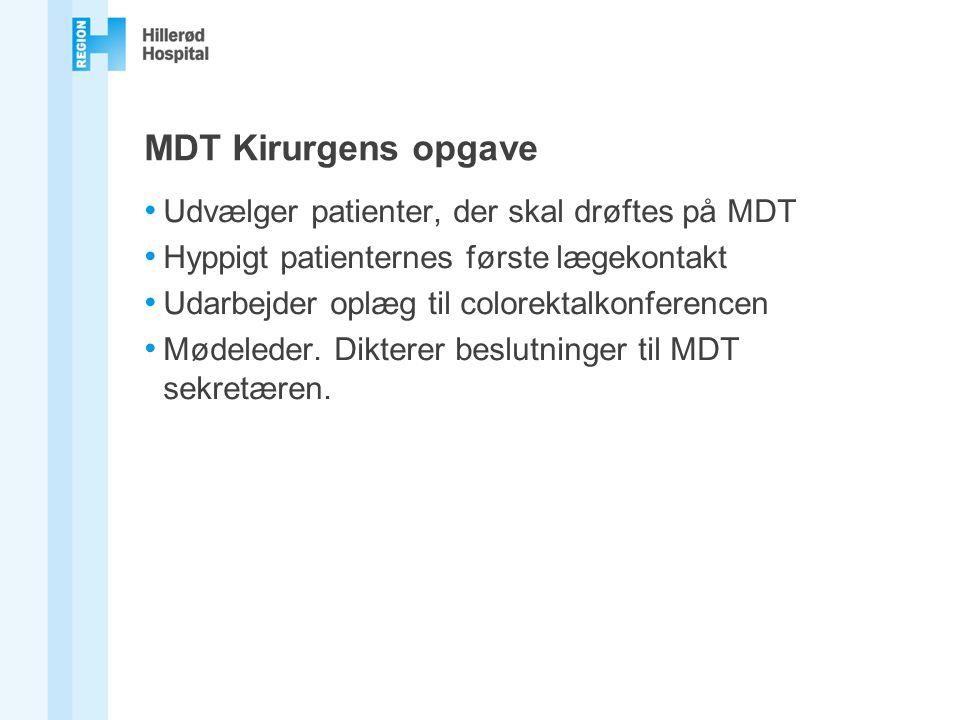MDT Kirurgens opgave Udvælger patienter, der skal drøftes på MDT Hyppigt patienternes første lægekontakt Udarbejder oplæg til colorektalkonferencen Mødeleder.