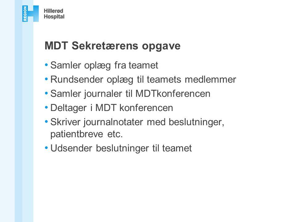 MDT Sekretærens opgave Samler oplæg fra teamet Rundsender oplæg til teamets medlemmer Samler journaler til MDTkonferencen Deltager i MDT konferencen Skriver journalnotater med beslutninger, patientbreve etc.