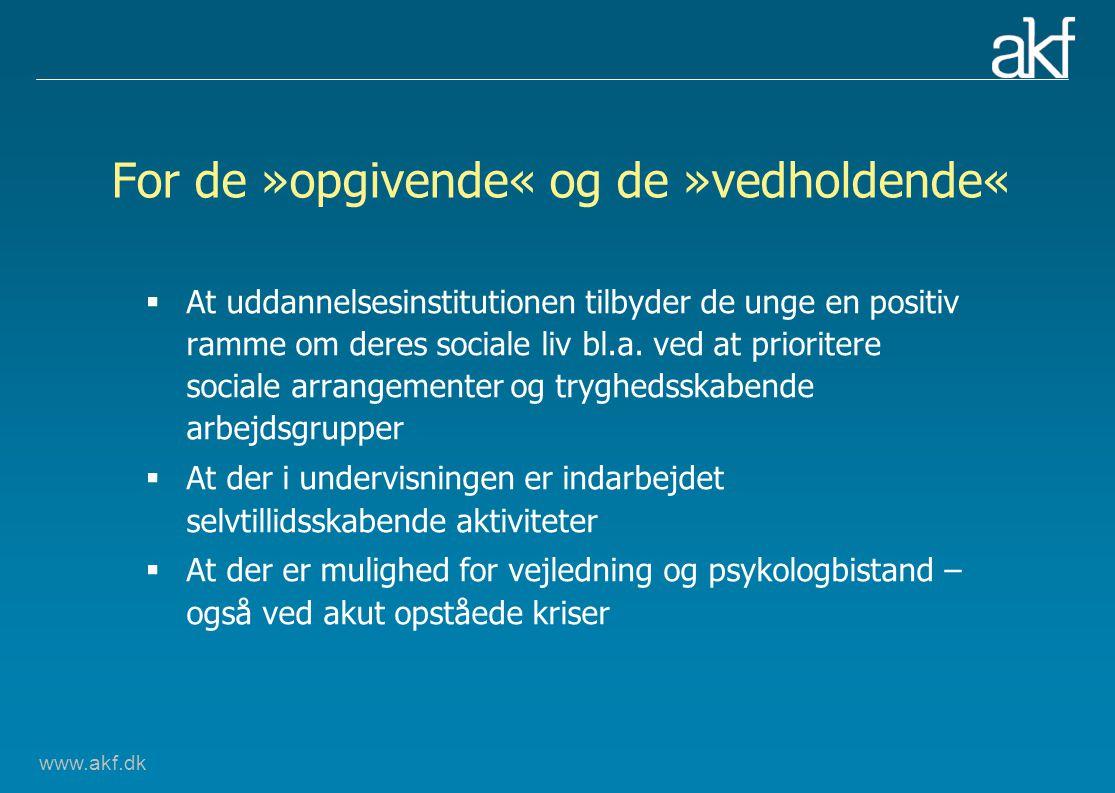 www.akf.dk For de »opgivende« og de »vedholdende«  At uddannelsesinstitutionen tilbyder de unge en positiv ramme om deres sociale liv bl.a.