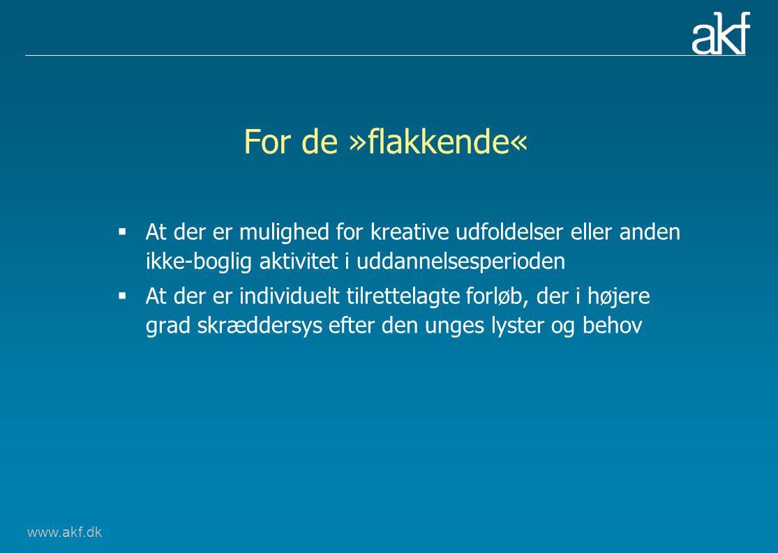 www.akf.dk For de »flakkende«  At der er mulighed for kreative udfoldelser eller anden ikke-boglig aktivitet i uddannelsesperioden  At der er individuelt tilrettelagte forløb, der i højere grad skræddersys efter den unges lyster og behov