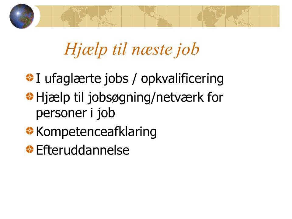 Hjælp til næste job I ufaglærte jobs / opkvalificering Hjælp til jobsøgning/netværk for personer i job Kompetenceafklaring Efteruddannelse