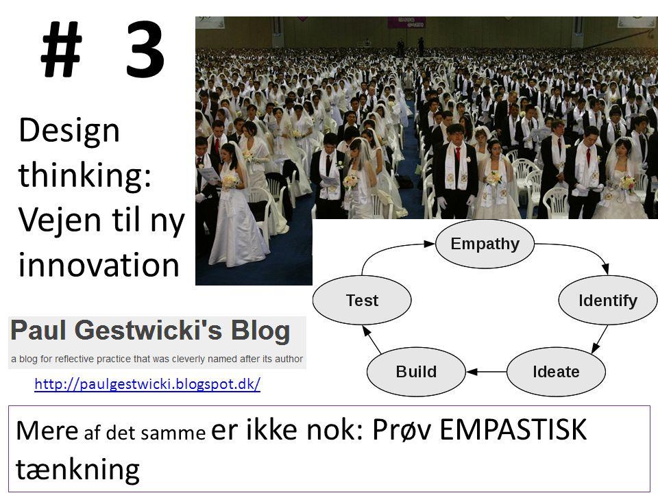 # 3 Mere af det samme er ikke nok: Prøv EMPASTISK tænkning Design thinking: Vejen til ny innovation http://paulgestwicki.blogspot.dk/