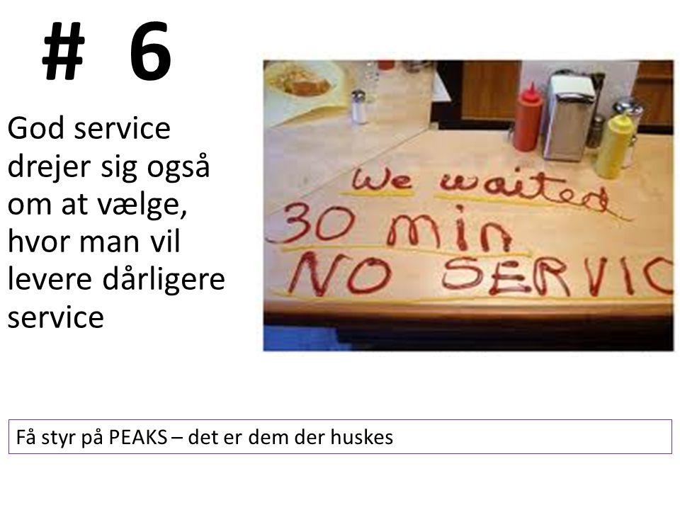 # 6 God service drejer sig også om at vælge, hvor man vil levere dårligere service Få styr på PEAKS – det er dem der huskes