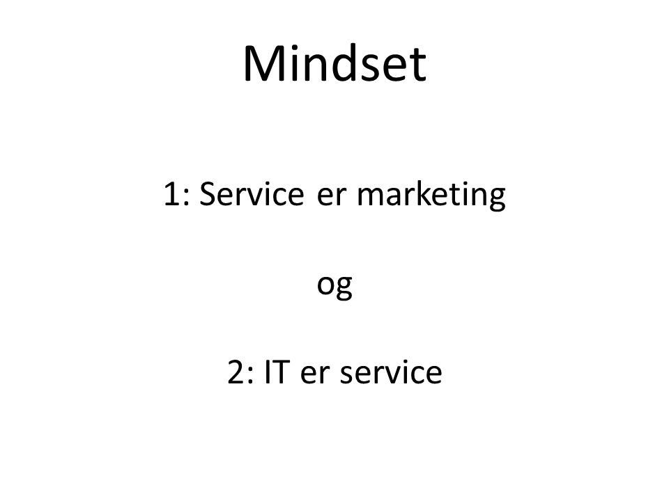 Mindset 1: Service er marketing og 2: IT er service