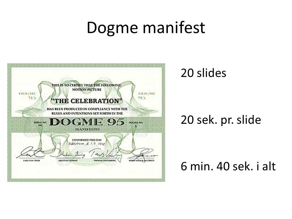 Dogme manifest 20 slides 20 sek. pr. slide 6 min. 40 sek. i alt