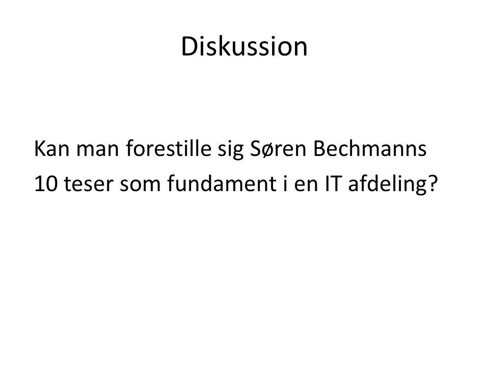 Diskussion Kan man forestille sig Søren Bechmanns 10 teser som fundament i en IT afdeling