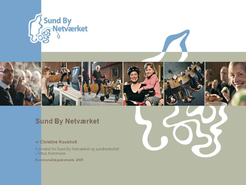Sund By Netværket v/ Christine Kousholt Formand for Sund By Netværket og sundhedschef i Århus Kommune Kommunallægeårsmøde 2009