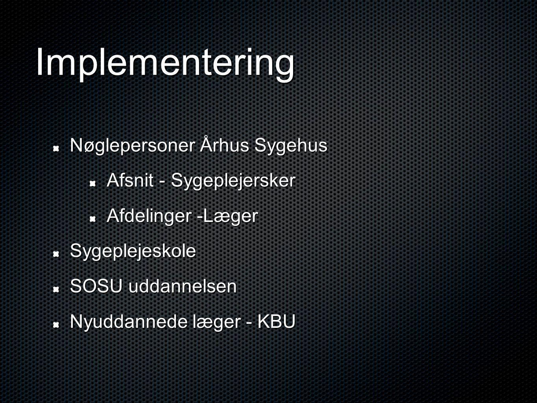 Implementering Nøglepersoner Århus Sygehus Afsnit - Sygeplejersker Afdelinger -Læger Sygeplejeskole SOSU uddannelsen Nyuddannede læger - KBU