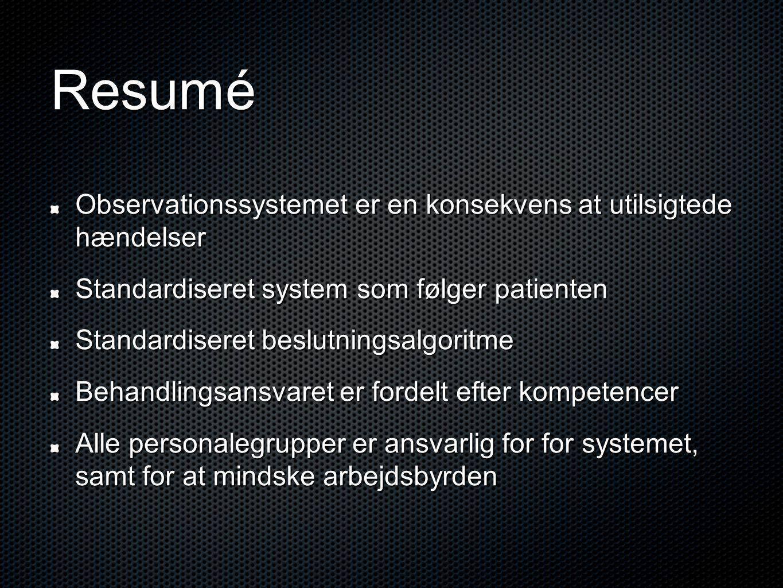 Resumé Observationssystemet er en konsekvens at utilsigtede hændelser Standardiseret system som følger patienten Standardiseret beslutningsalgoritme Behandlingsansvaret er fordelt efter kompetencer Alle personalegrupper er ansvarlig for for systemet, samt for at mindske arbejdsbyrden