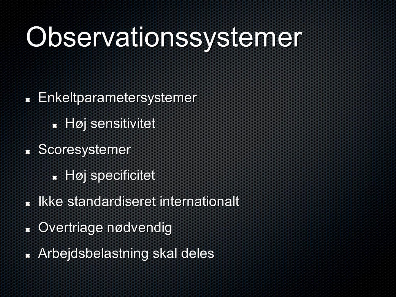 Observationssystemer Enkeltparametersystemer Høj sensitivitet Scoresystemer Høj specificitet Ikke standardiseret internationalt Overtriage nødvendig Arbejdsbelastning skal deles