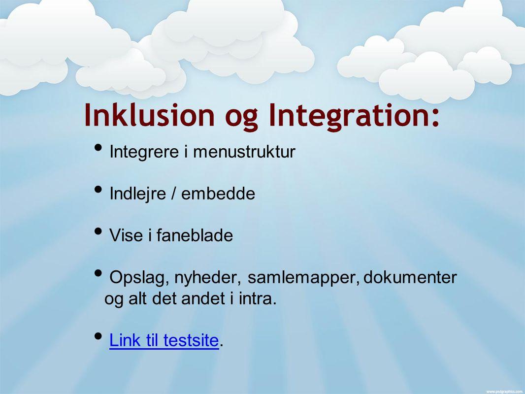 Inklusion og Integration: Integrere i menustruktur Indlejre / embedde Vise i faneblade Opslag, nyheder, samlemapper, dokumenter og alt det andet i intra.