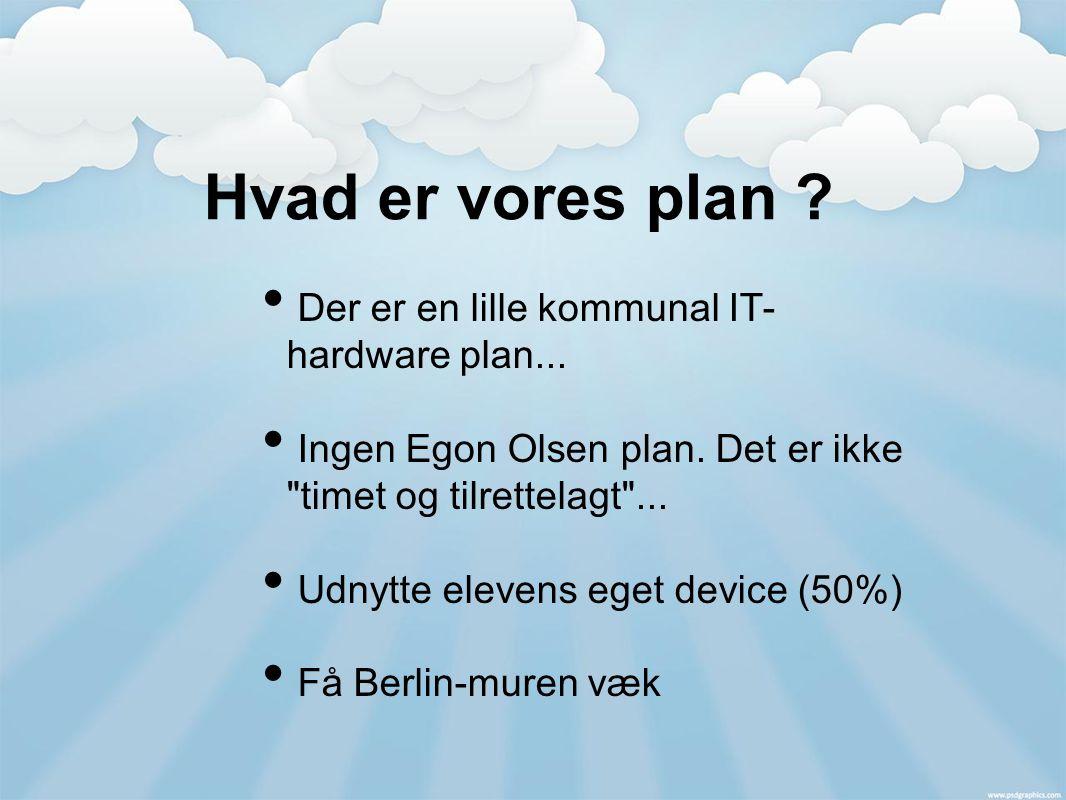Hvad er vores plan . Der er en lille kommunal IT- hardware plan...