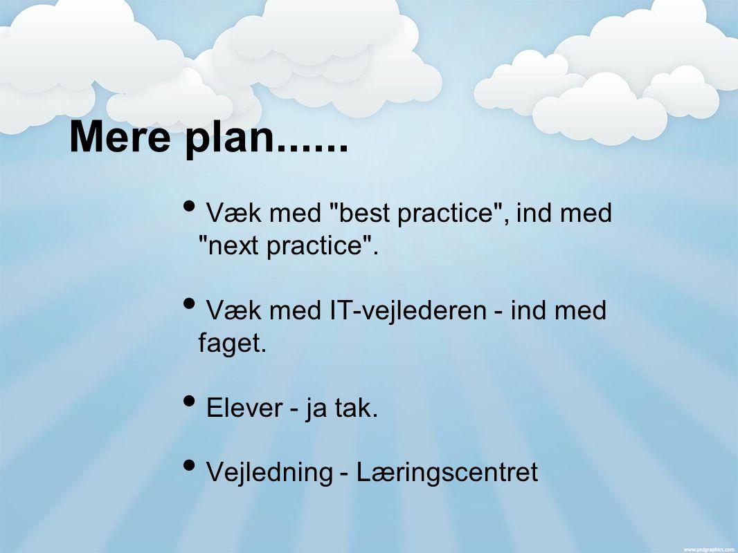 Mere plan...... Væk med best practice , ind med next practice .