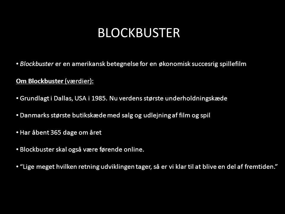 BLOCKBUSTER Blockbuster er en amerikansk betegnelse for en økonomisk succesrig spillefilm Om Blockbuster (værdier): Grundlagt i Dallas, USA i 1985.