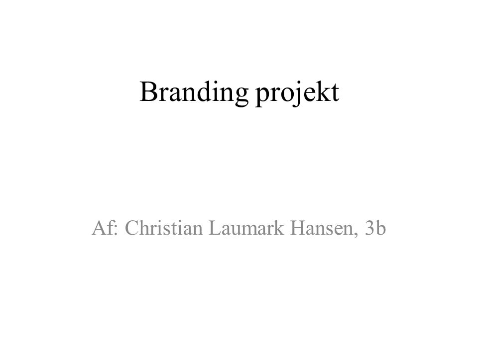 Branding projekt Af: Christian Laumark Hansen, 3b