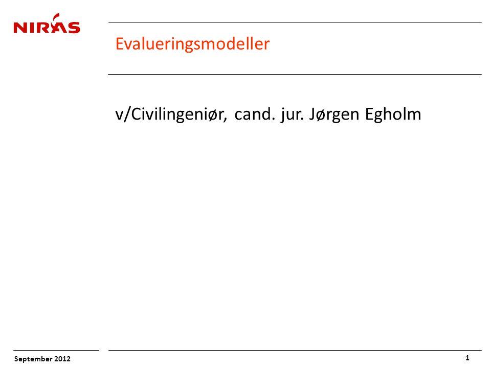 September 2012 1 Evalueringsmodeller v/Civilingeniør, cand. jur. Jørgen Egholm