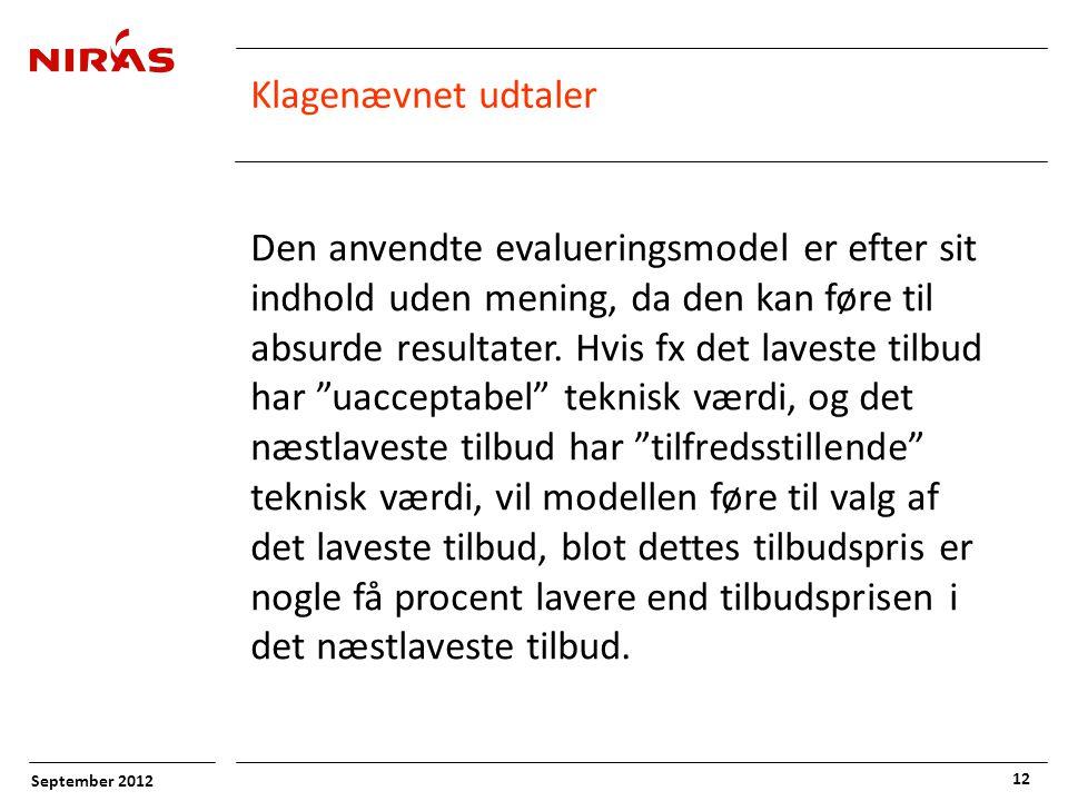 September 2012 12 Klagenævnet udtaler Den anvendte evalueringsmodel er efter sit indhold uden mening, da den kan føre til absurde resultater.
