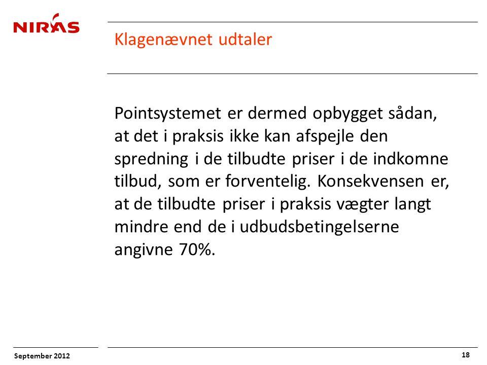 September 2012 18 Klagenævnet udtaler Pointsystemet er dermed opbygget sådan, at det i praksis ikke kan afspejle den spredning i de tilbudte priser i de indkomne tilbud, som er forventelig.