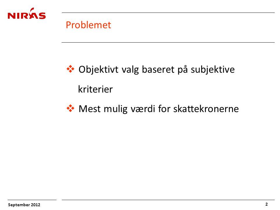 September 2012 2 Problemet  Objektivt valg baseret på subjektive kriterier  Mest mulig værdi for skattekronerne