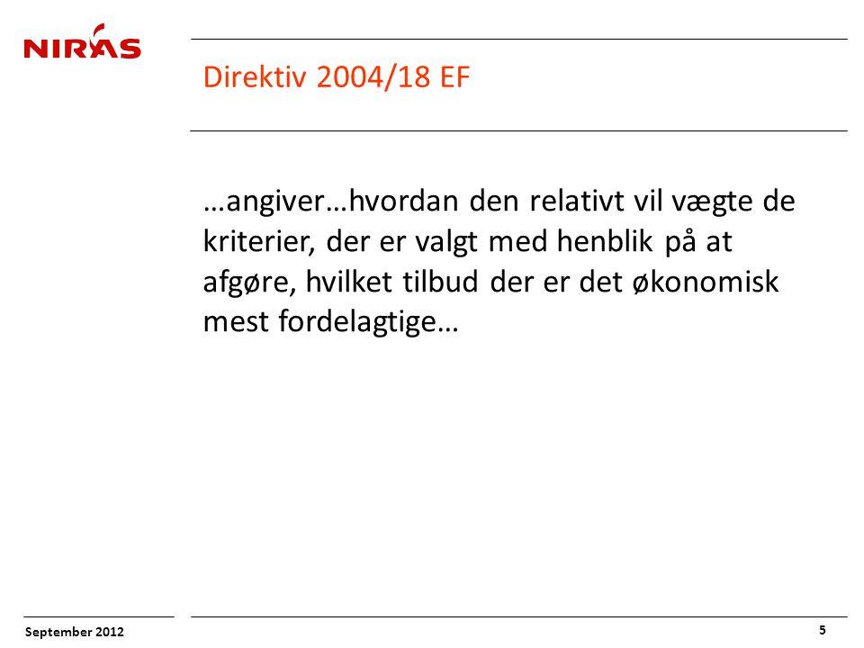 September 2012 5 Direktiv 2004/18 EF …angiver…hvordan den relativt vil vægte de kriterier, der er valgt med henblik på at afgøre, hvilket tilbud der er det økonomisk mest fordelagtige…