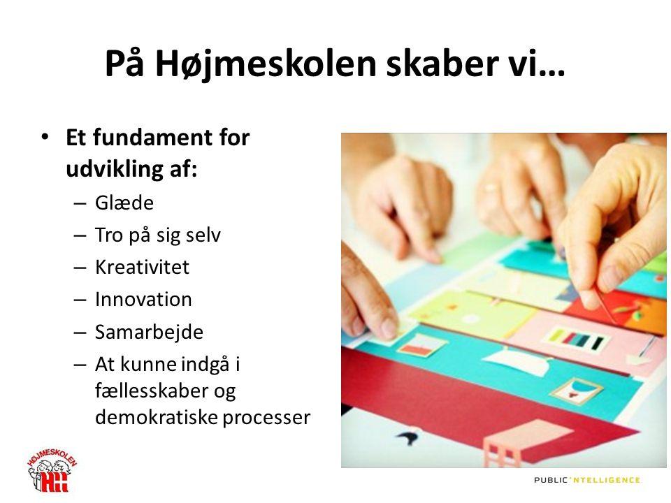 På Højmeskolen skaber vi… Et fundament for udvikling af: – Glæde – Tro på sig selv – Kreativitet – Innovation – Samarbejde – At kunne indgå i fællesskaber og demokratiske processer