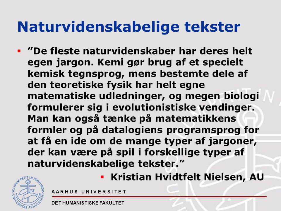A A R H U S U N I V E R S I T E T DET HUMANISTISKE FAKULTET Naturvidenskabelige tekster  De fleste naturvidenskaber har deres helt egen jargon.