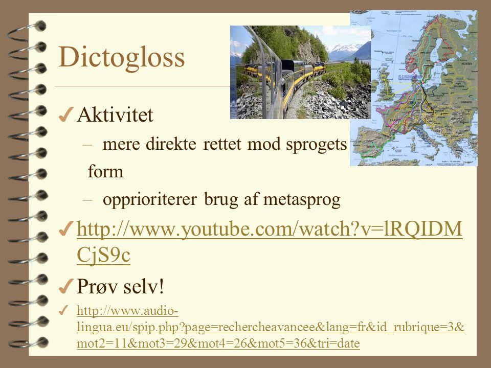 Dictogloss 4 Aktivitet – mere direkte rettet mod sprogets form – opprioriterer brug af metasprog 4 http://www.youtube.com/watch v=lRQIDM CjS9c http://www.youtube.com/watch v=lRQIDM CjS9c 4 Prøv selv.