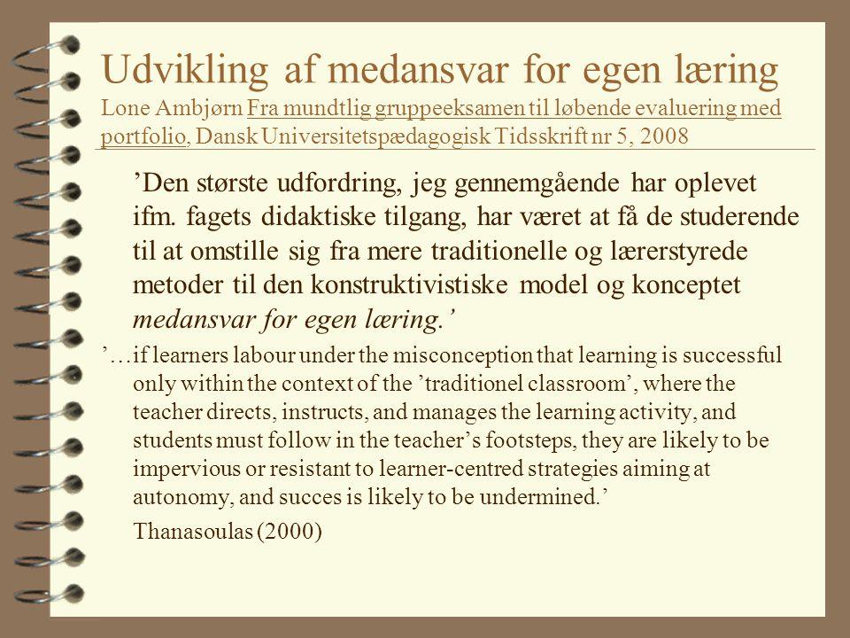 Udvikling af medansvar for egen læring Lone Ambjørn Fra mundtlig gruppeeksamen til løbende evaluering med portfolio, Dansk Universitetspædagogisk Tidsskrift nr 5, 2008 'Den største udfordring, jeg gennemgående har oplevet ifm.