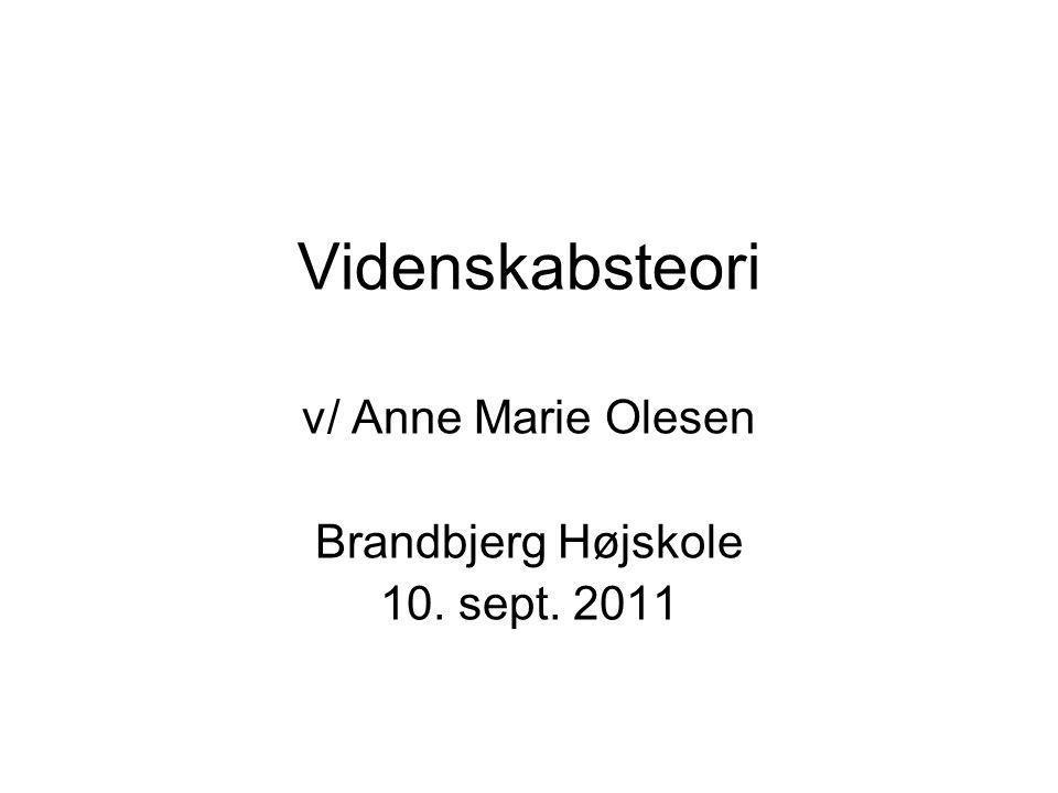 Videnskabsteori v/ Anne Marie Olesen Brandbjerg Højskole 10. sept. 2011