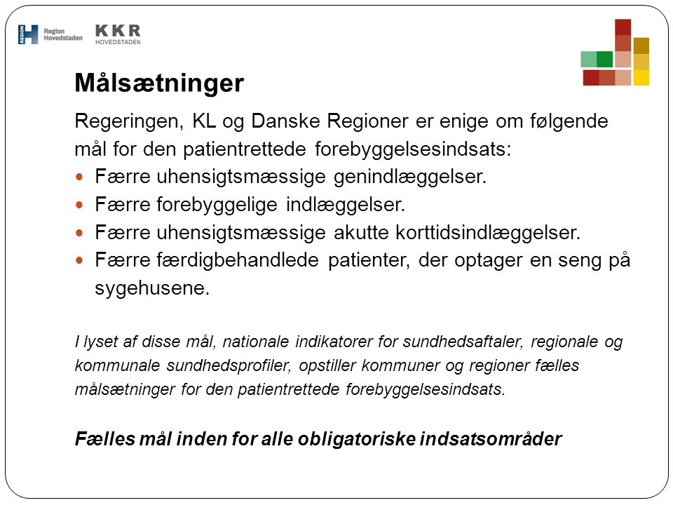 Målsætninger Regeringen, KL og Danske Regioner er enige om følgende mål for den patientrettede forebyggelsesindsats: Færre uhensigtsmæssige genindlæggelser.