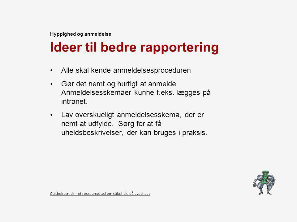 Ideer til bedre rapportering Alle skal kende anmeldelsesproceduren Gør det nemt og hurtigt at anmelde.