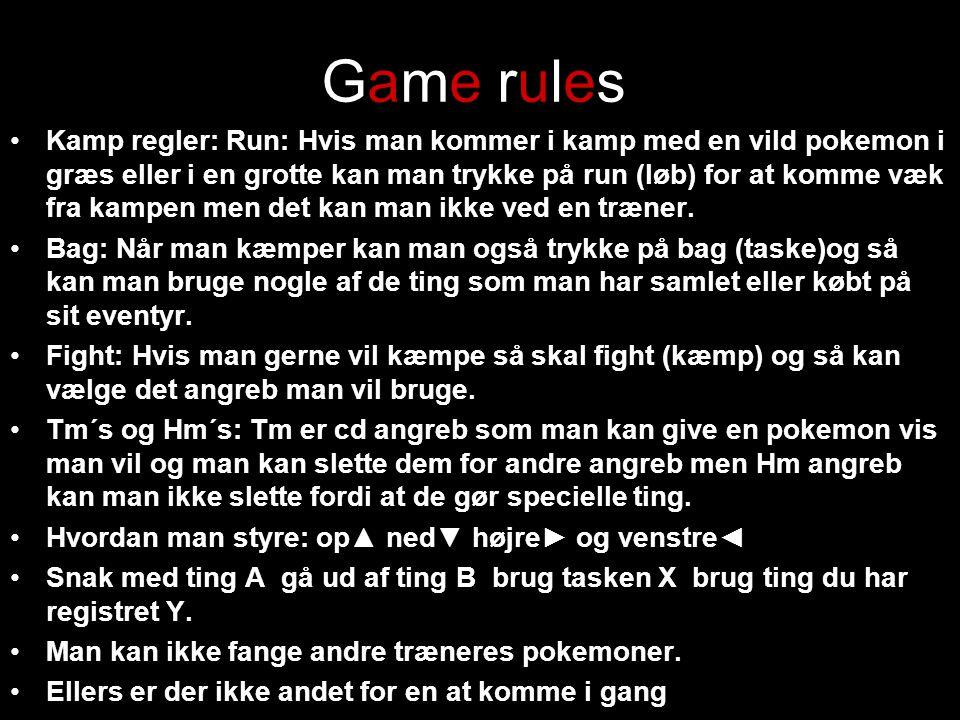 Game rules Kamp regler: Run: Hvis man kommer i kamp med en vild pokemon i græs eller i en grotte kan man trykke på run (løb) for at komme væk fra kampen men det kan man ikke ved en træner.