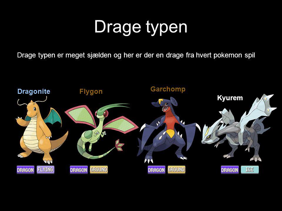 Drage typen Drage typen er meget sjælden og her er der en drage fra hvert pokemon spil Kyurem Garchomp FlygonDragonite